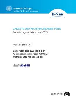 Abbildung von Sommer | Laserstrahlschweißen der Aluminiumlegierung AlMgSi mittels Strahloszillation | 1. Auflage | 2021 | beck-shop.de