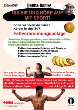 Abbildung von Dantse | Iss sie und höre auf mit Sport. So verwandelst du deinen Körper in eine 24/7-Fettverbrennungsanlage | 1. Auflage | 2021 | beck-shop.de