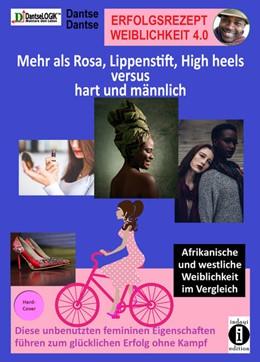 Abbildung von Dantse | Erfolgsrezept Weiblichkeit 4.0 - mehr als Rosa, Lippenstift, High heels versus hart und männlich | 1. Auflage | 2021 | beck-shop.de