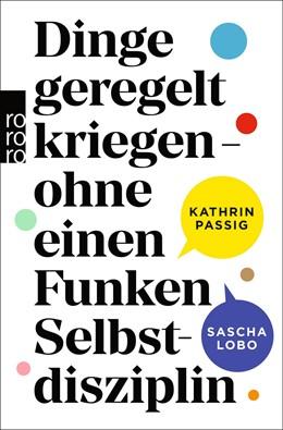 Abbildung von Passig / Lobo | Dinge geregelt kriegen – ohne einen Funken Selbstdisziplin | 1. Auflage | 2022 | beck-shop.de