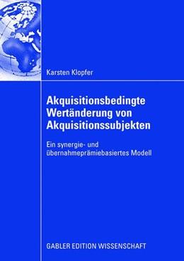 Abbildung von Klopfer   Akquisitionsbedingte Wertänderung von Akquisitionssubjekten   2008   Ein synergie- und übernahmeprä...
