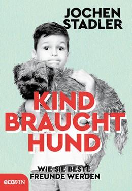 Abbildung von Stadler | Kind braucht Hund | 1. Auflage | 2021 | beck-shop.de