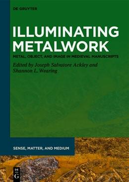 Abbildung von Ackley / Wearing | Illuminating Metalwork | 1. Auflage | 2021 | beck-shop.de