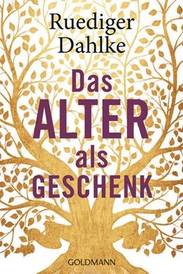 Abbildung von Dahlke | Das Alter als Geschenk | 1. Auflage | 2021 | beck-shop.de