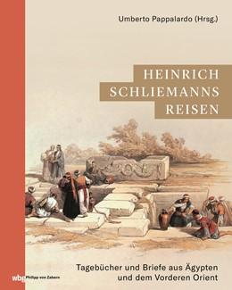 Abbildung von Pappalardo   Heinrich Schliemanns Reisen   1. Auflage   2021   beck-shop.de