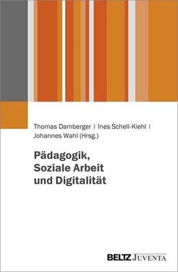 Abbildung von Damberger / Schell-Kiehl | Pädagogik, Soziale Arbeit und Digitalität | 1. Auflage | 2021 | beck-shop.de