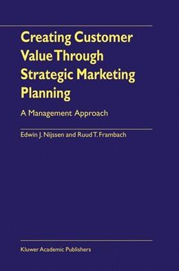 Abbildung von Nijssen / Frambach | Creating Customer Value Through Strategic Marketing Planning | 2000 | A Management Approach
