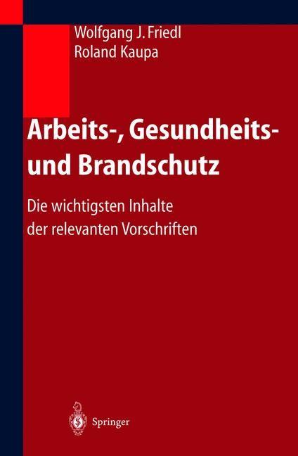 Abbildung von Friedl / Kaupa | Arbeits-, Gesundheits- und Brandschutz | 2004