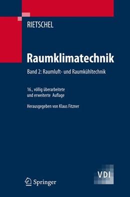 Abbildung von Rietschel / Fitzner | Raumklimatechnik Band 2: Raumluft- und Raumkühltechnik | 16., völlig überarbeitete und erweiterte Auflage | 2008
