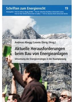 Abbildung von Abegg / Dörig (Hrsg.)   Aktuelle Herausforderungen beim Bau von Energieanlagen     2021   Band 19   beck-shop.de