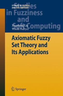 Abbildung von Liu / Pedrycz | Axiomatic Fuzzy Set Theory and Its Applications | 2009 | 244
