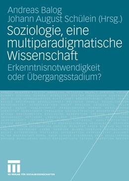 Abbildung von Balog / Schülein | Soziologie, eine multiparadigmatische Wissenschaft | 2008