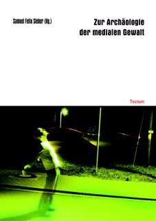 Abbildung von Sieber | Zur Archäologie der medialen Gewalt | 2006