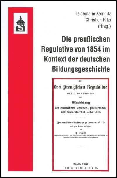 Abbildung von Kemnitz / Ritzi   Die Preußischen Regulative von 1854 im Kontext der deutschen Bildungsgeschichte   2005