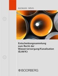Abbildung von Baumann / Wölfl   Entscheidungssammlung zum Recht der Wasserversorgung/Kanalisation (EzW/K)   Loseblattwerk mit 76. Aktualisierung   2018