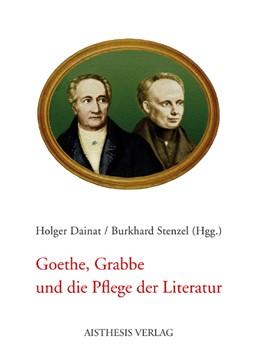 Abbildung von Dainat / Stenzel | Goethe, Grabbe und die Pflege der Literatur | 2008