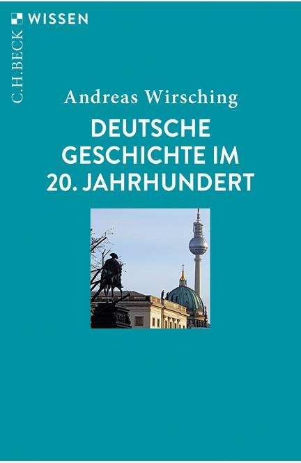 Cover: Andreas Wirsching, Deutsche Geschichte im 20. Jahrhundert