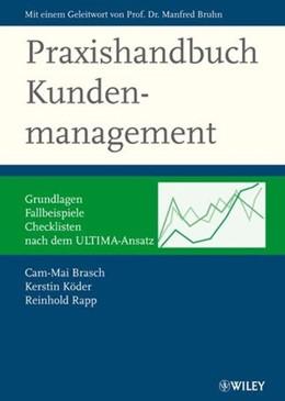 Abbildung von Brasch / Köder / Rapp | Praxishandbuch Kundenmanagement | 2007 | Grundlagen, Fallbeispiele, Che...