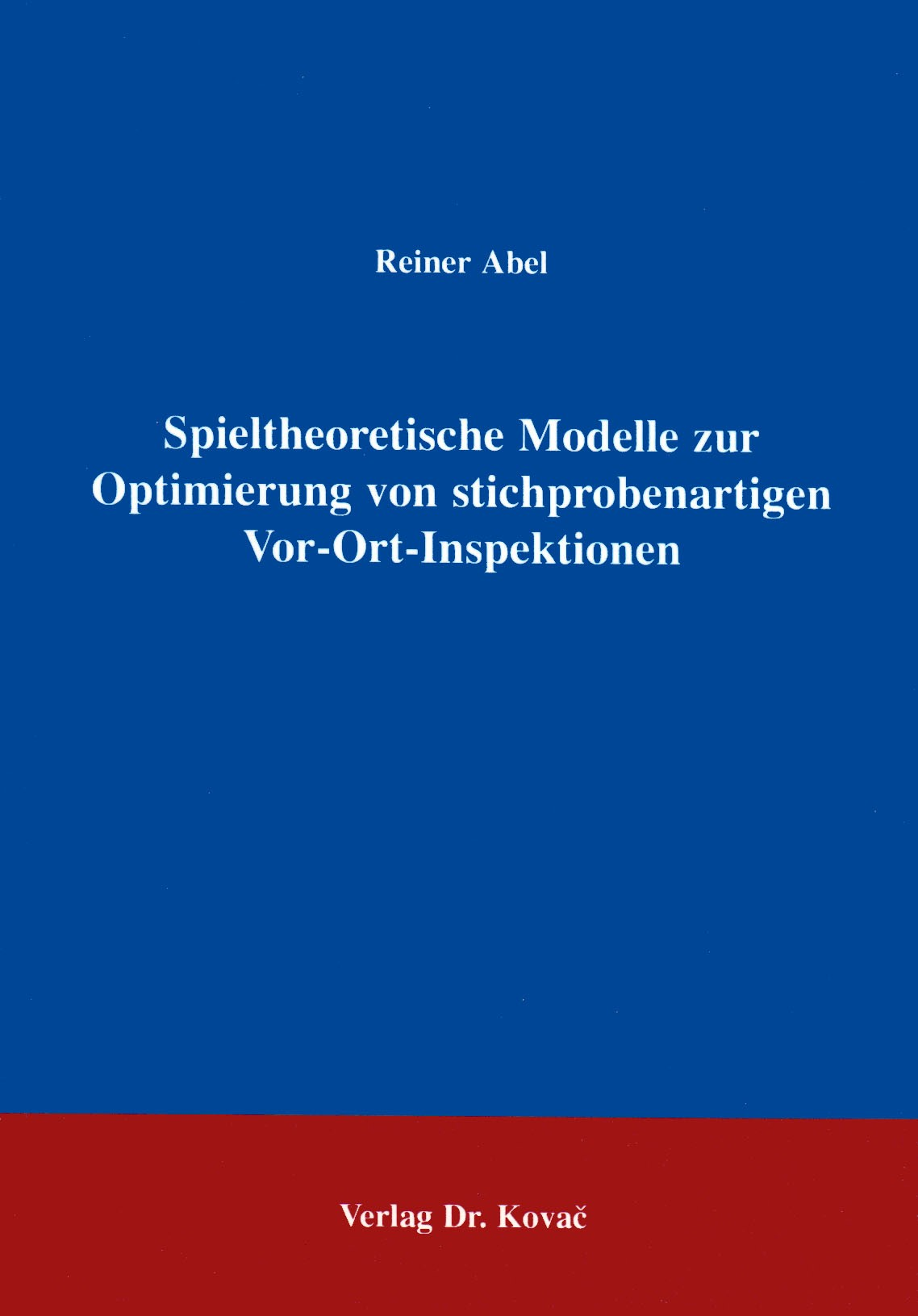 Spieltheoretische Modelle zur Optimierung von stichprobenartigen Vor-Ort-Inspektionen   Abel, 1997   Buch (Cover)