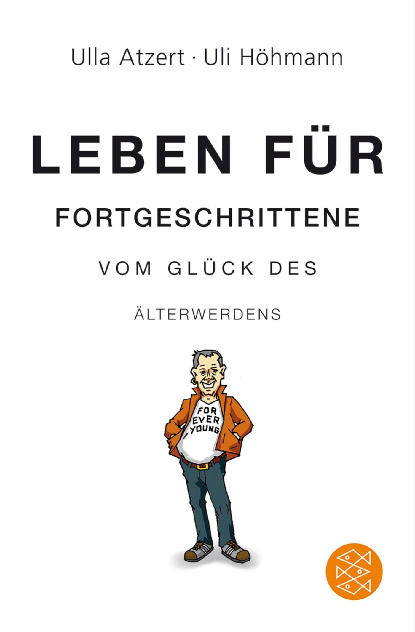 Abbildung von Atzert / Höhmann | Leben für Fortgeschrittene: Vom Glück des Älterwerdens | 1. Auflage | 2009