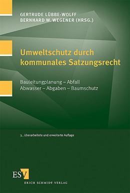 Abbildung von Lübbe-Wolff / Wegener   Umweltschutz durch kommunales Satzungsrecht   3., überarbeitete u. erweiterte Auflage   2002   Bauleitplanung - Abfall - Abwa...
