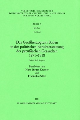 Abbildung von Das Grossherzogtum Baden in der politischen Berichterstattung der preussischen Gesandten 1871 -1918. Dritter Teil: Register | 2001