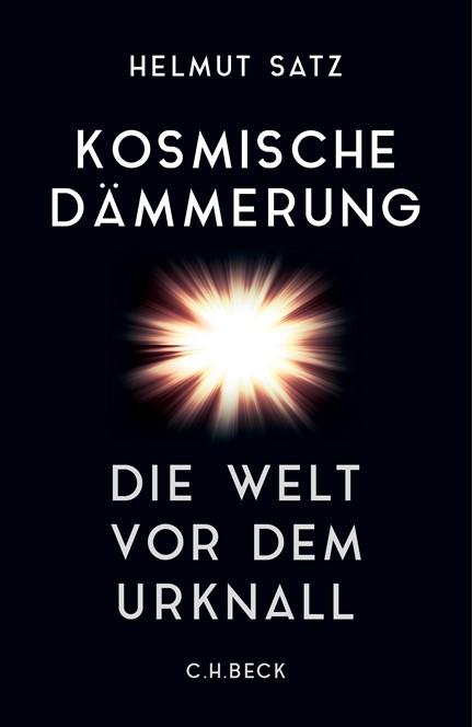 Cover: Helmut Satz, Kosmische Dämmerung