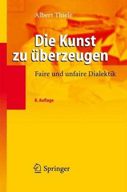 Abbildung von Thiele | Die Kunst zu überzeugen | 8.Aufl. | 2006 | Faire und unfaire Dialektik