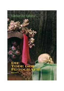 Abbildung von Sykora | Die Tode der Fotografie I | 1. Aufl. 2009 | 2009 | Totenfotografie und ihr sozial...
