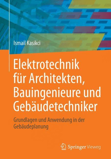 Abbildung von Kasikci   Elektrotechnik für Architekten, Bauingenieure und Gebäudetechniker   2013