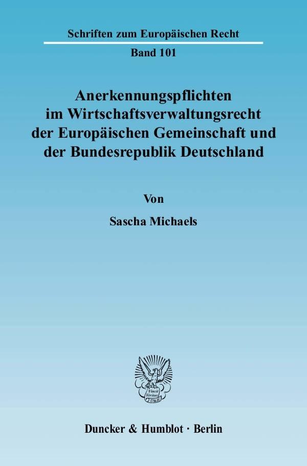 Abbildung von Michaels   Anerkennungspflichten im Wirtschaftsverwaltungsrecht der Europäischen Gemeinschaft und der Bundesrepublik Deutschland.   2003