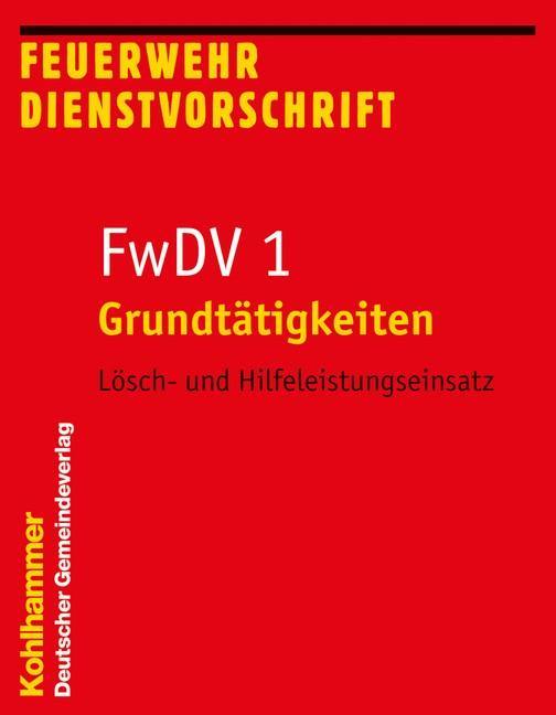 Abbildung von Grundtätigkeiten - Lösch- und Hilfeleistungseinsatz   1. Auflage 2007   2007
