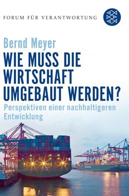 Abbildung von Meyer / Wiegandt | Wie muss die Wirtschaft umgebaut werden? | 2. Auflage | 2008 | beck-shop.de