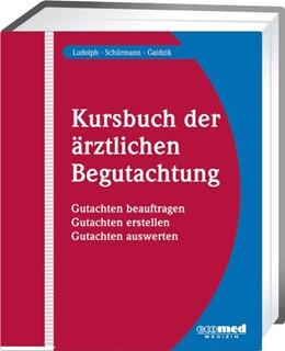 Abbildung von Ludolph / Schürmann / Gaidzik | Kursbuch der ärztlichen Begutachtung | Loseblattwerk mit 55. Aktualisierung | 2019