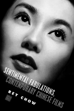 Abbildung von Chow | Sentimental Fabulations, Contemporary Chinese Films | 2007 | Attachment in the Age of Globa...