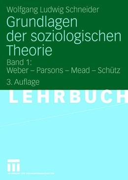 Abbildung von Schneider | Grundlagen der soziologischen Theorie | 3., durchgesehene | 2008 | Band 1: Weber - Parsons - Mead...