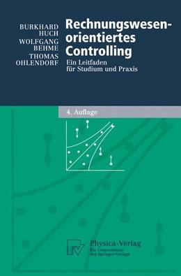Abbildung von Huch / Behme / Ohlendorf | Rechnungswesen-orientiertes Controlling | 4., vollst. überarb. u. erw. Aufl. | 2003 | Ein Leitfaden für Studium und ...