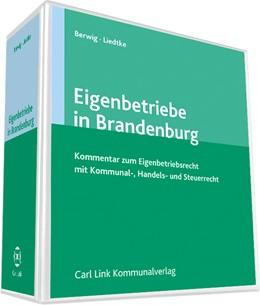 Abbildung von Berwig / Liedtke | Eigenbetriebe in Brandenburg | Loseblattwerk mit Aktualisierungen | 2018
