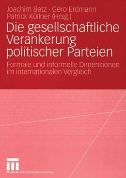 Abbildung von Betz / Erdmann / Köllner | Die gesellschaftliche Verankerung politischer Parteien | 2004 | 2004 | Formale und informelle Dimensi...