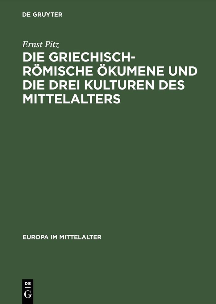 Abbildung von Pitz | Die griechisch-römische Ökumene und die drei Kulturen des Mittelalters | Reprint 2014 | 2001