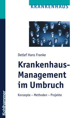 Abbildung von Franke   Krankenhaus-Management im Umbruch   2007   Konzepte – Methoden – Projekte...