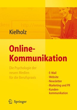 Abbildung von Kielholz   Online-Kommunikation - Die Psychologie der neuen Medien für die Berufspraxis: E-Mail, Website, Newsletter, Marketing, Kundenkommunikation   2008   Die Psychologie der neuen Medi...