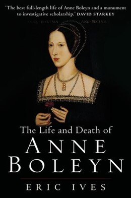 Abbildung von Ives | The Life and Death of Anne Boleyn | 2005 | 'The Most Happy'