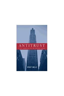 Abbildung von Wells | Antitrust and the Formation of the Postwar World | 2003