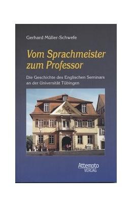 Abbildung von Müller-Schwefe | Vom Sprachmeister zum Professor | 2006 | Die Geschichte des Englischen ...