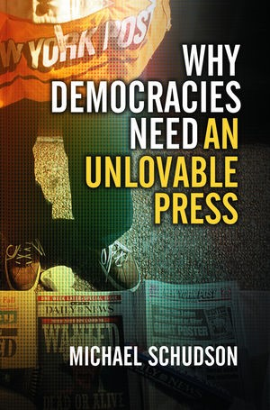 Abbildung von Schudson | Why Democracies Need an Unlovable Press | 2008