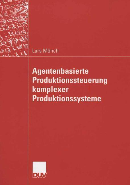 Abbildung von Mönch | Agentenbasierte Produktionssteuerung komplexer Produktionssysteme | 2006