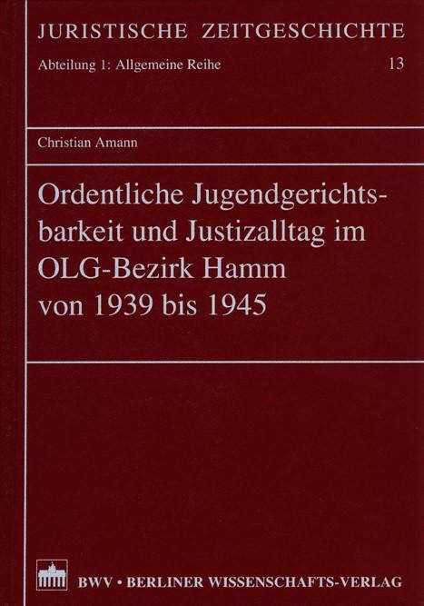 Abbildung von Amann | Ordentliche Jugendgerichtsbarkeit und Justizalltag im OLG-Bezirk Hamm von 1939-1945 | 2003