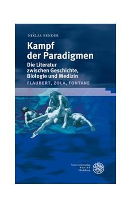 Abbildung von Bender   Kampf der Paradigmen. Die Literatur zwischen Geschichte, Biologie und Medizin (Flaubert, Zola, Fontane)   2009