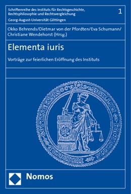 Abbildung von Behrends / Pfordten / Schumann / Wendehorst   Elementa iuris   2009   Vorträge zur feierlichen Eröff...   1